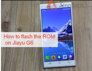 How to flash the ROM on Jiayu G6