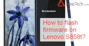 How to flash firmware and custom recovery TWRP on Lenovo S858t