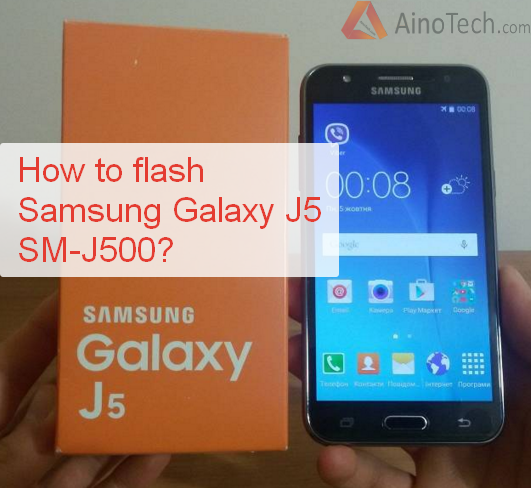 How to flash Samsung Galaxy J5 SM-J500?