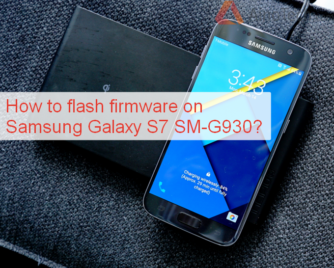How to flash firmware on Samsung Galaxy S7 SM-G930? | AinoTech